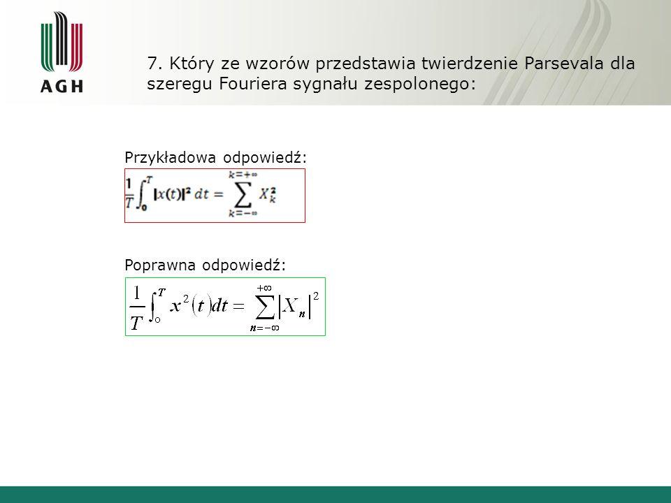 7. Który ze wzorów przedstawia twierdzenie Parsevala dla szeregu Fouriera sygnału zespolonego: Przykładowa odpowiedź: Poprawna odpowiedź: