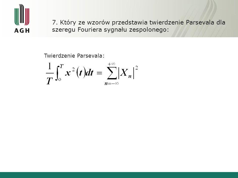 7. Który ze wzorów przedstawia twierdzenie Parsevala dla szeregu Fouriera sygnału zespolonego: Twierdzenie Parsevala: