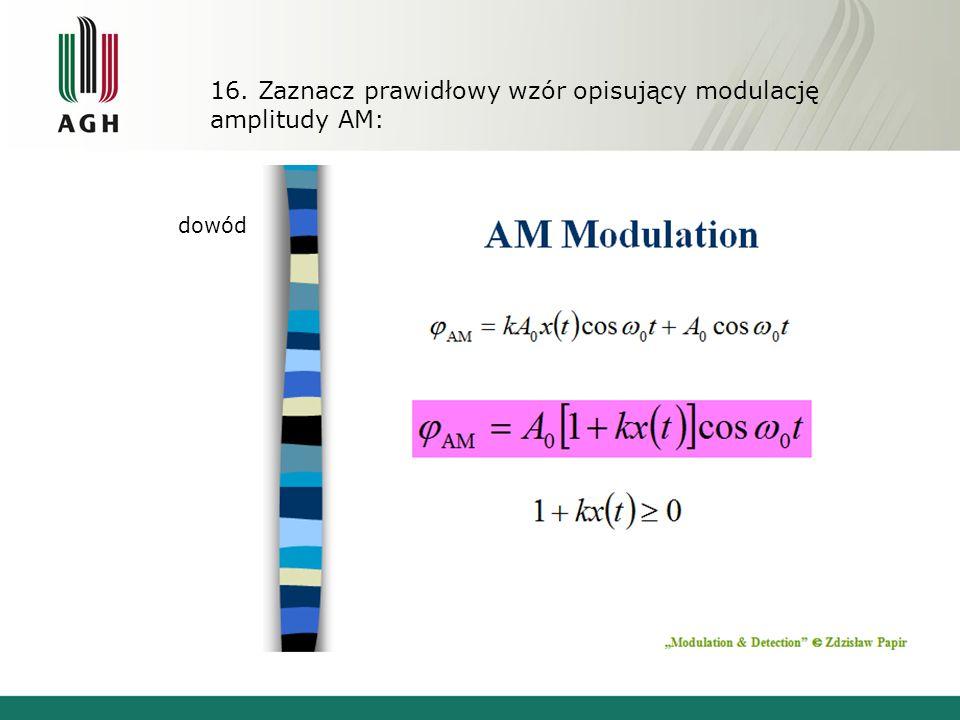 16. Zaznacz prawidłowy wzór opisujący modulację amplitudy AM: dowód
