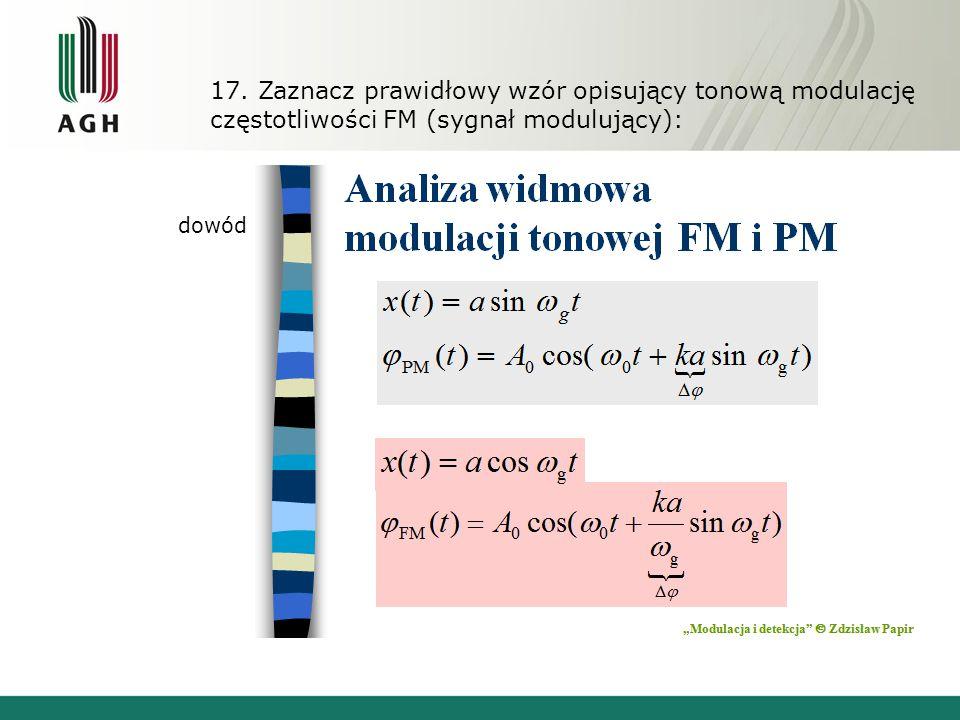 17. Zaznacz prawidłowy wzór opisujący tonową modulację częstotliwości FM (sygnał modulujący): dowód