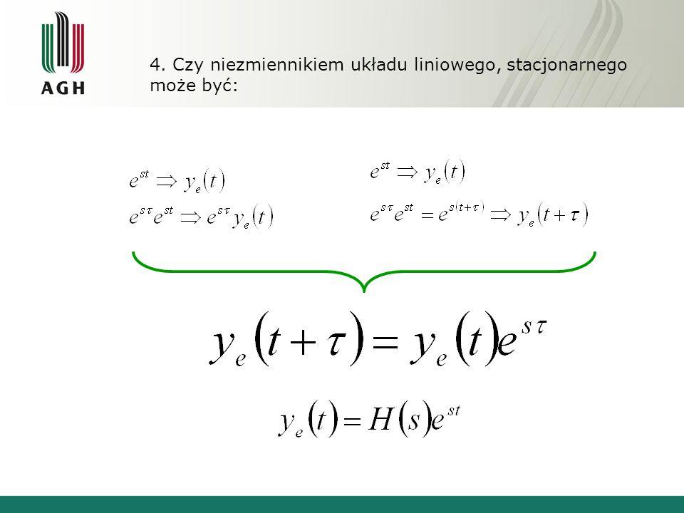 4. Czy niezmiennikiem układu liniowego, stacjonarnego może być: