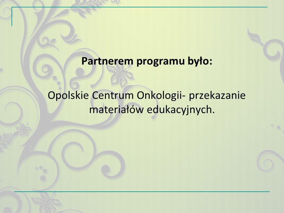Partnerem programu było: Opolskie Centrum Onkologii- przekazanie materiałów edukacyjnych.