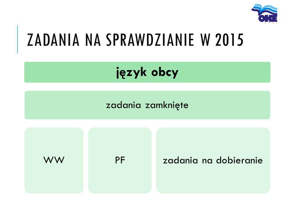 ZADANIA NA SPRAWDZIANIE W 2015 język obcy zadania zamknięte WW PF zadania na dobieranie