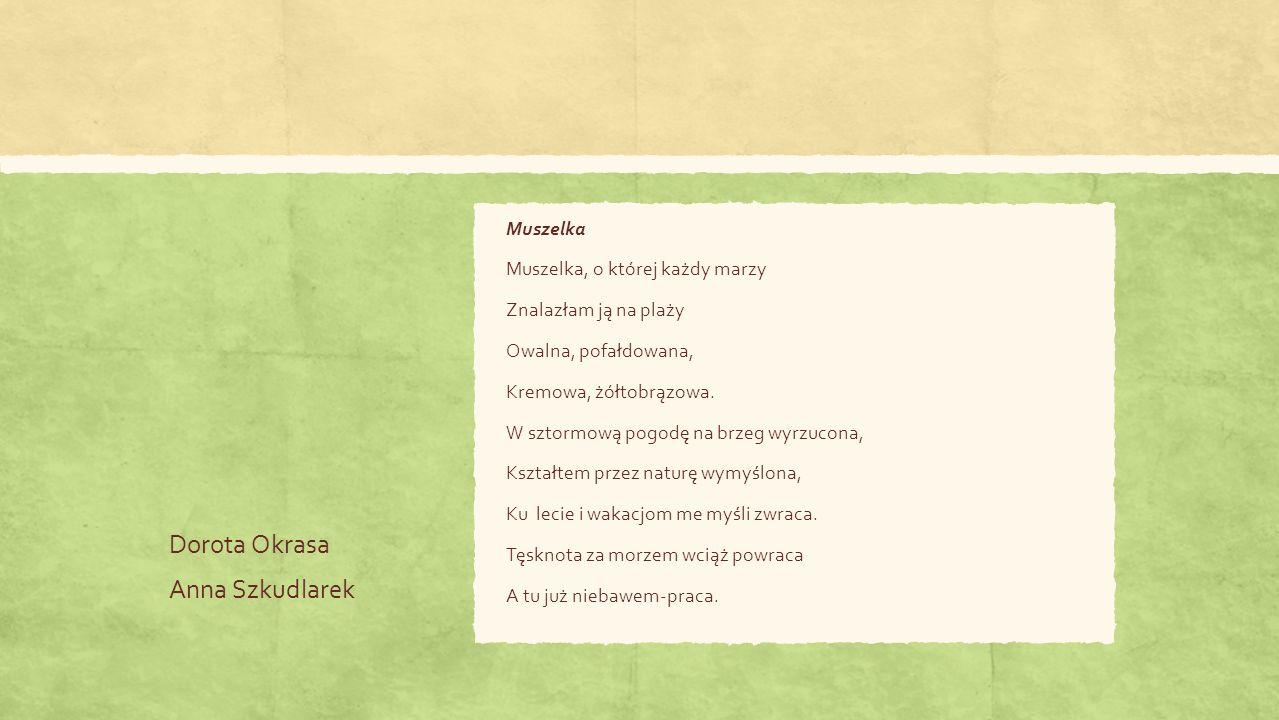 Dorota Okrasa Anna Szkudlarek Muszelka Muszelka, o której każdy marzy Znalazłam ją na plaży Owalna, pofałdowana, Kremowa, żółtobrązowa.