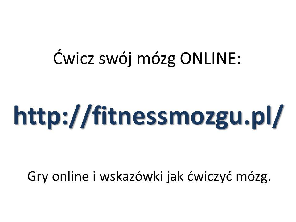Ćwicz swój mózg ONLINE: http://fitnessmozgu.pl/ Gry online i wskazówki jak ćwiczyć mózg.