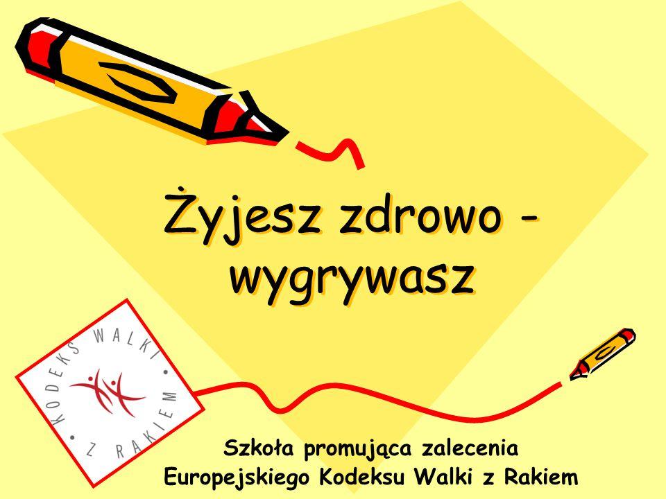 Żyjesz zdrowo - wygrywasz Szkoła promująca zalecenia Europejskiego Kodeksu Walki z Rakiem