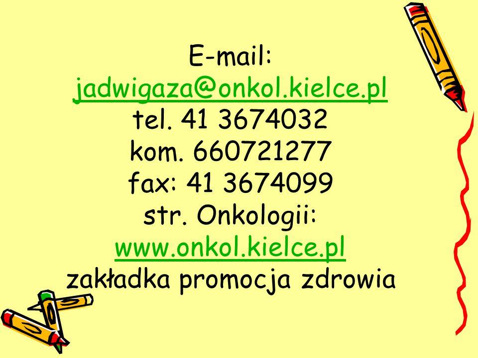 E-mail: jadwigaza@onkol.kielce.pl tel. 41 3674032 kom. 660721277 fax: 41 3674099 str. Onkologii: www.onkol.kielce.pl zakładka promocja zdrowia jadwiga