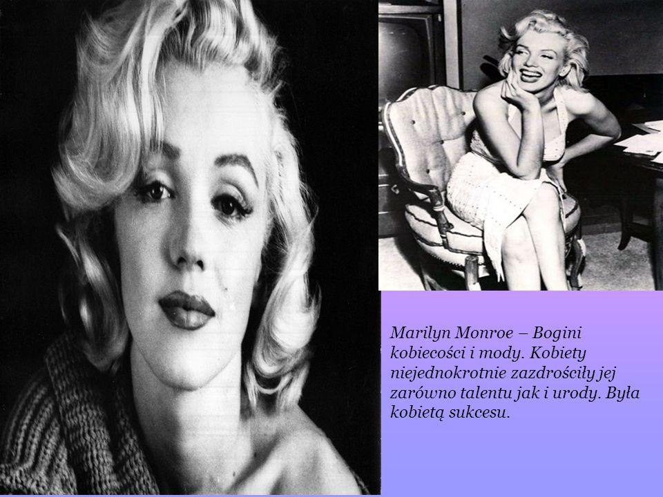 Marilyn Monroe – Bogini kobiecości i mody. Kobiety niejednokrotnie zazdrościły jej zarówno talentu jak i urody. Była kobietą sukcesu.
