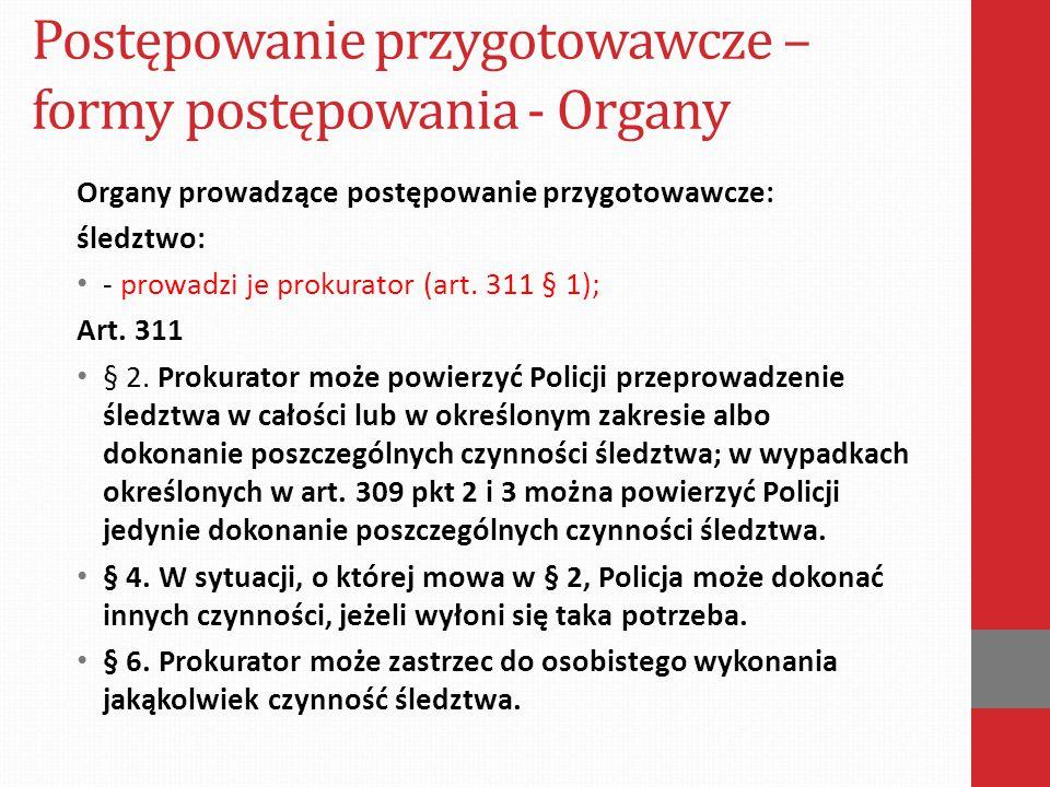 Postępowanie przygotowawcze – formy postępowania - Organy Organy prowadzące postępowanie przygotowawcze: śledztwo: - prowadzi je prokurator (art. 311