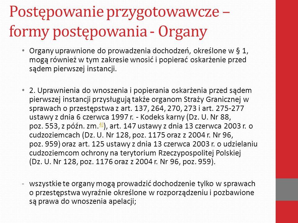 Postępowanie przygotowawcze – formy postępowania - Organy Organy uprawnione do prowadzenia dochodzeń, określone w § 1, mogą również w tym zakresie wno