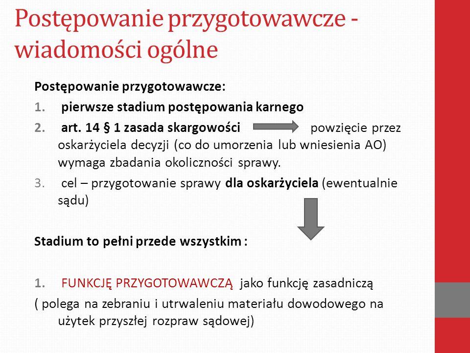 Postępowanie przygotowawcze - wiadomości ogólne Postępowanie przygotowawcze: 1. pierwsze stadium postępowania karnego 2. art. 14 § 1 zasada skargowośc