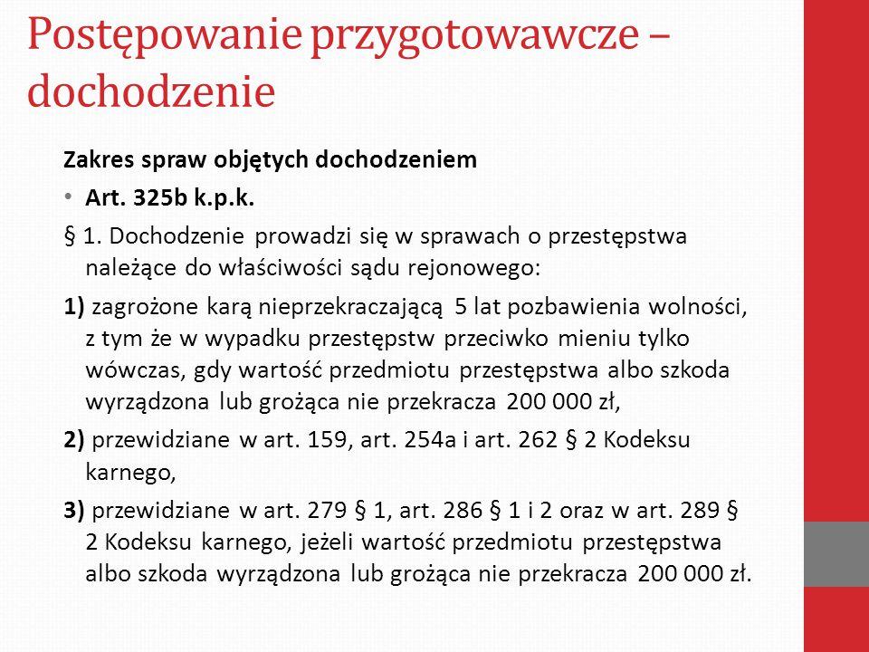 Postępowanie przygotowawcze – dochodzenie Zakres spraw objętych dochodzeniem Art. 325b k.p.k. § 1. Dochodzenie prowadzi się w sprawach o przestępstwa