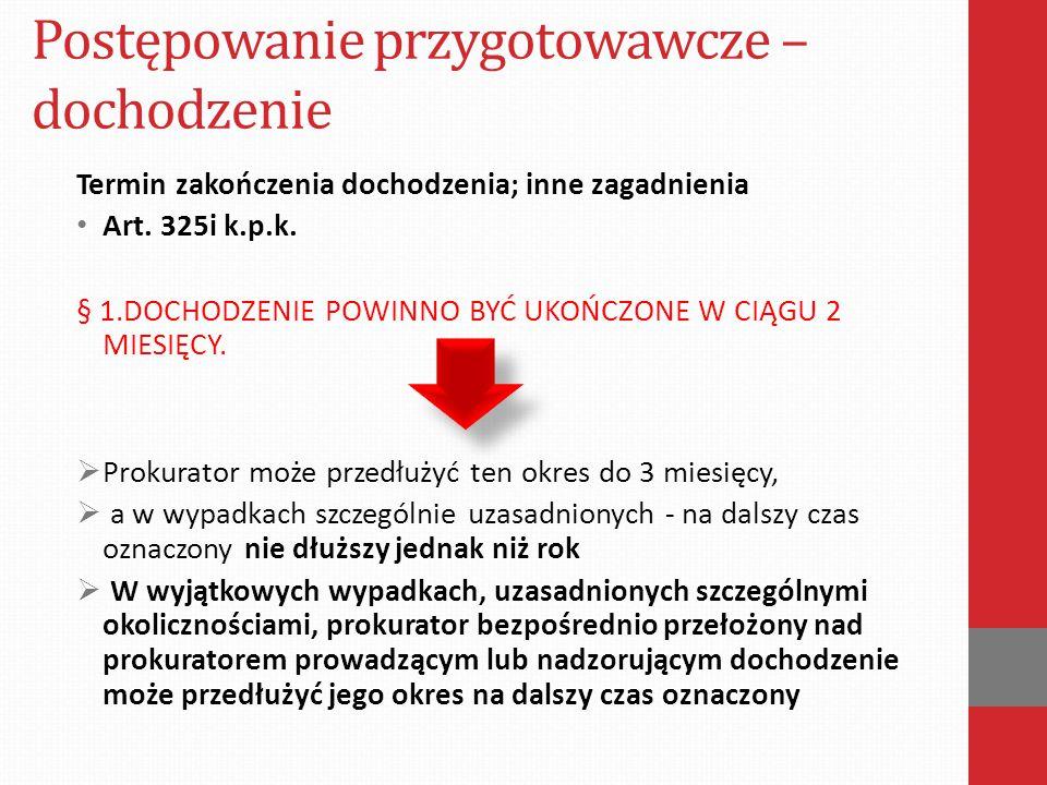 Postępowanie przygotowawcze – dochodzenie Termin zakończenia dochodzenia; inne zagadnienia Art. 325i k.p.k. § 1.DOCHODZENIE POWINNO BYĆ UKOŃCZONE W CI
