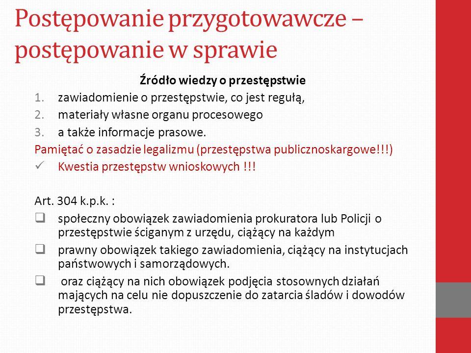 Postępowanie przygotowawcze – postępowanie w sprawie Źródło wiedzy o przestępstwie 1.zawiadomienie o przestępstwie, co jest regułą, 2.materiały własne organu procesowego 3.a także informacje prasowe.