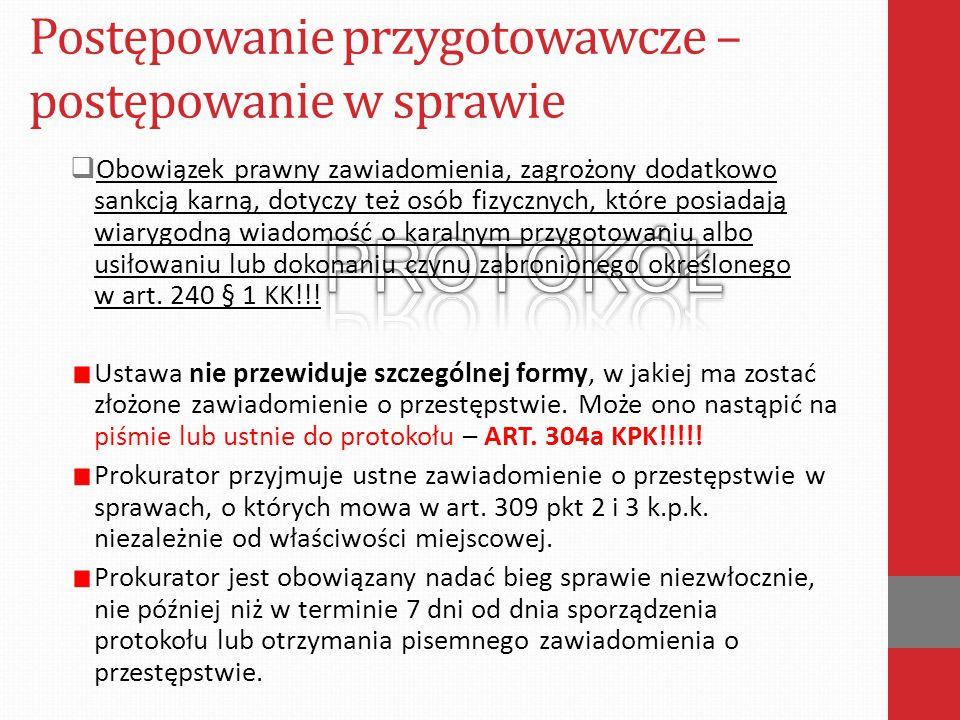 Postępowanie przygotowawcze – postępowanie w sprawie  Obowiązek prawny zawiadomienia, zagrożony dodatkowo sankcją karną, dotyczy też osób fizycznych,