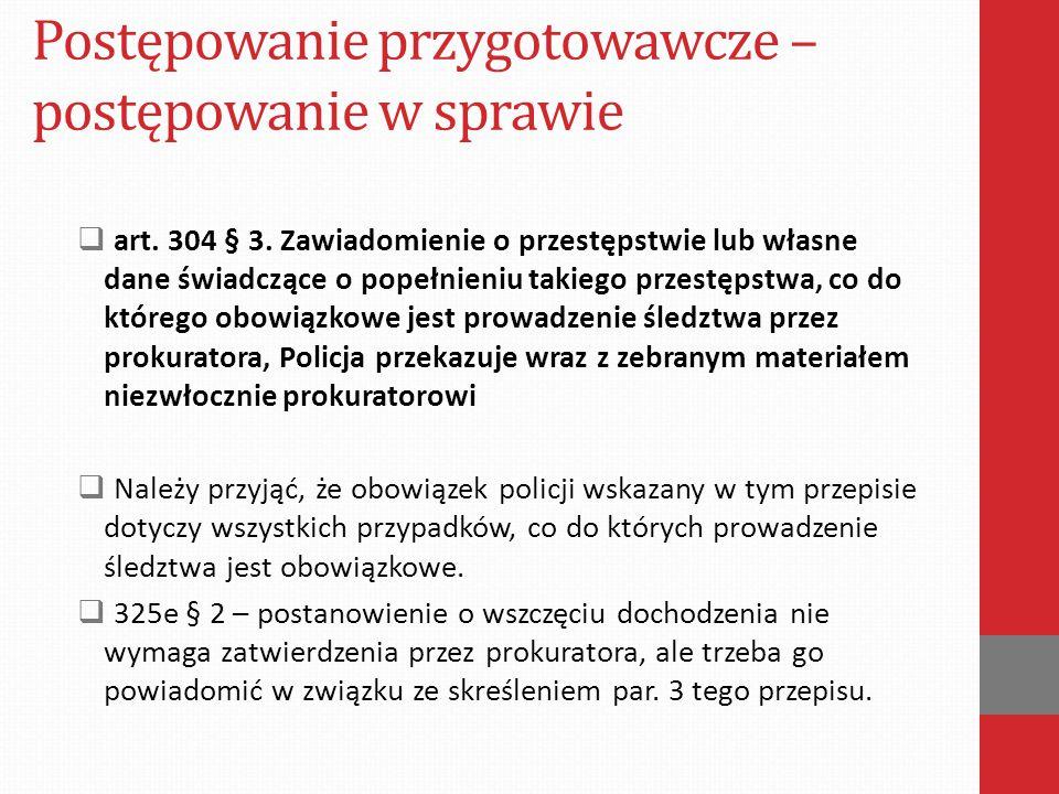 Postępowanie przygotowawcze – postępowanie w sprawie  art. 304 § 3. Zawiadomienie o przestępstwie lub własne dane świadczące o popełnieniu takiego pr