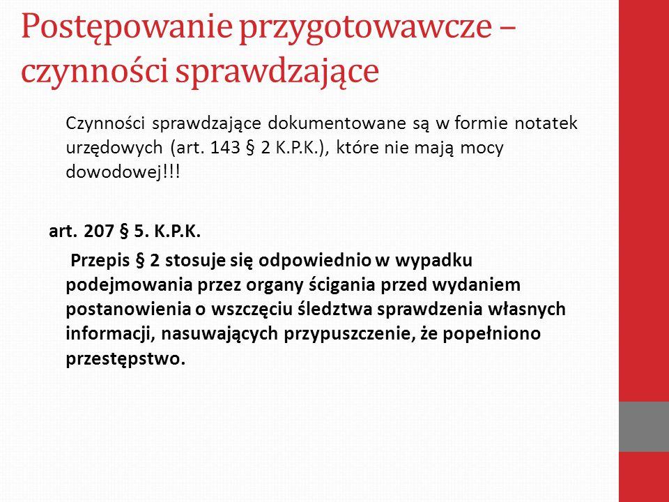 Postępowanie przygotowawcze – czynności sprawdzające Czynności sprawdzające dokumentowane są w formie notatek urzędowych (art. 143 § 2 K.P.K.), które