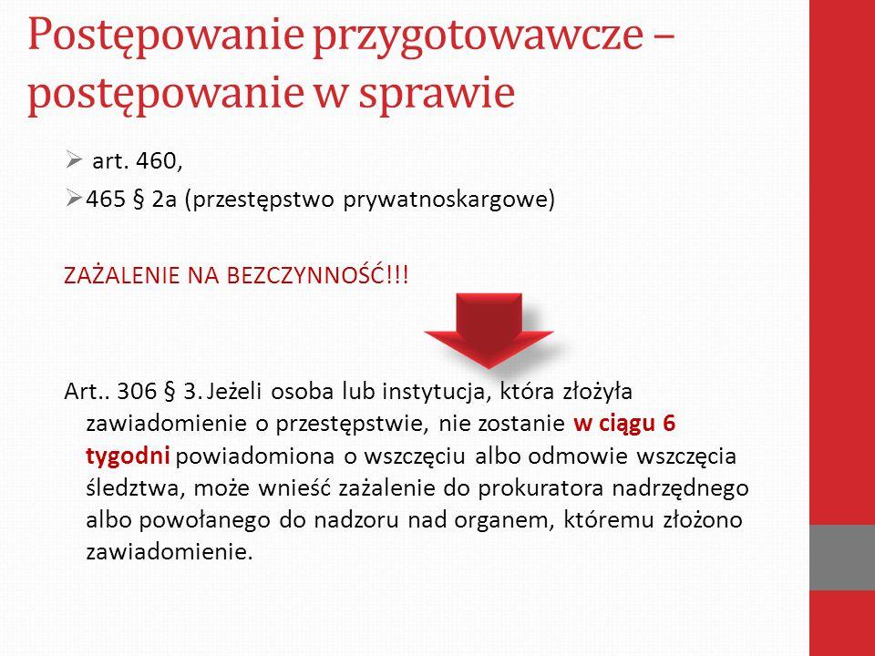 Postępowanie przygotowawcze – postępowanie w sprawie  art. 460,  465 § 2a (przestępstwo prywatnoskargowe) ZAŻALENIE NA BEZCZYNNOŚĆ!!! Art.. 306 § 3.