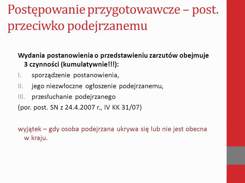 Postępowanie przygotowawcze – post. przeciwko podejrzanemu Wydania postanowienia o przedstawieniu zarzutów obejmuje 3 czynności (kumulatywnie!!!): I.s