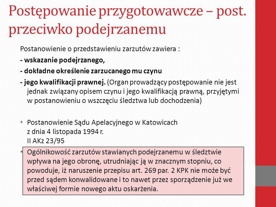 Postępowanie przygotowawcze – post. przeciwko podejrzanemu Postanowienie o przedstawieniu zarzutów zawiera : - wskazanie podejrzanego, - dokładne okre