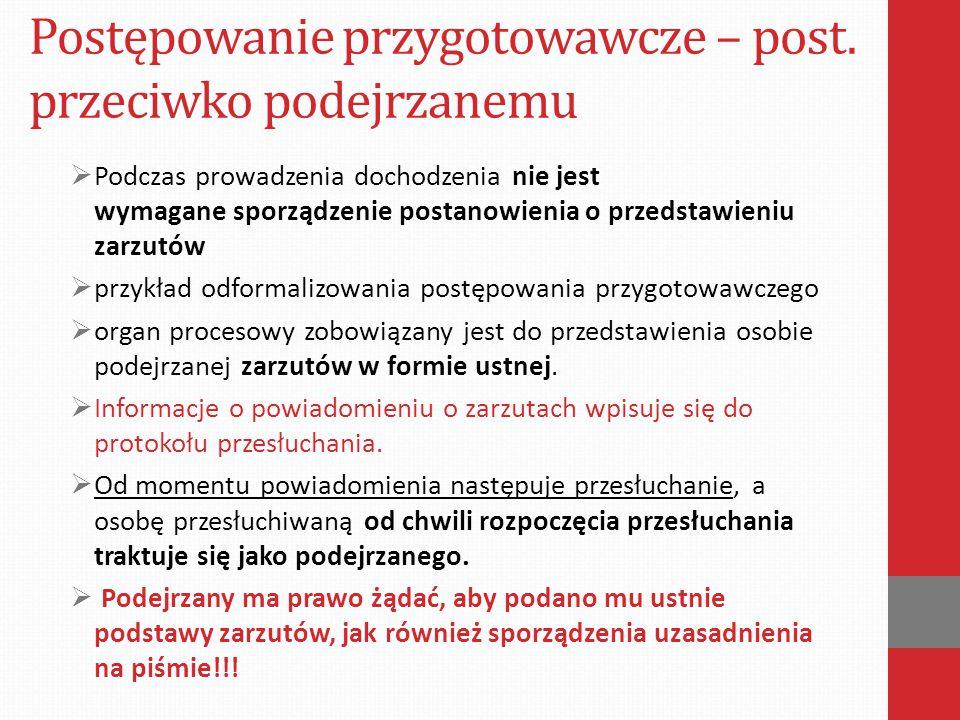 Postępowanie przygotowawcze – post. przeciwko podejrzanemu  Podczas prowadzenia dochodzenia nie jest wymagane sporządzenie postanowienia o przedstawi