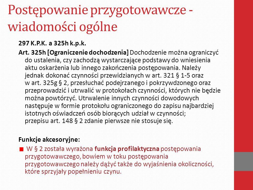 Postępowanie przygotowawcze - wiadomości ogólne 297 K.P.K. a 325h k.p.k. Art. 325h [Ograniczenie dochodzenia] Dochodzenie można ograniczyć do ustaleni