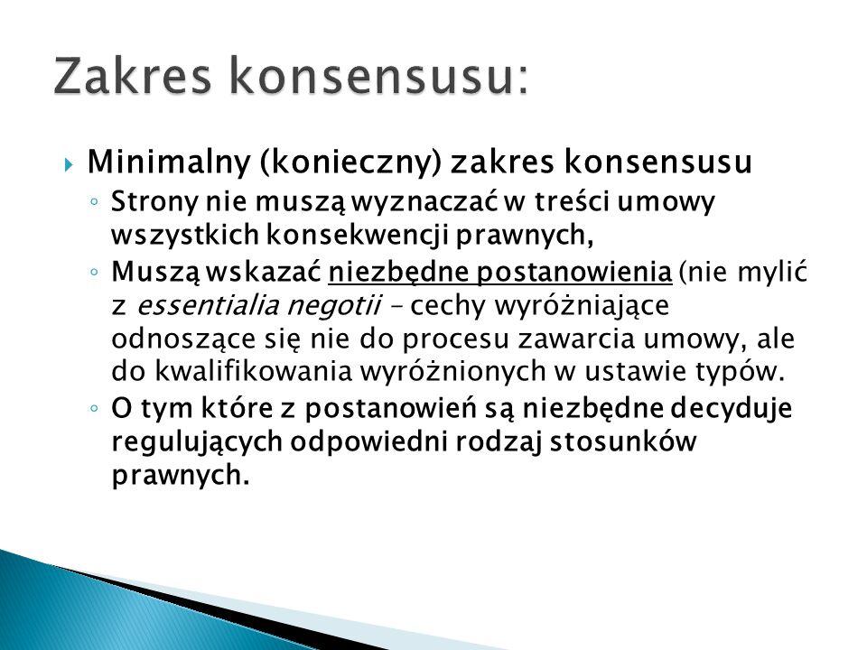  Minimalny (konieczny) zakres konsensusu ◦ Strony nie muszą wyznaczać w treści umowy wszystkich konsekwencji prawnych, ◦ Muszą wskazać niezbędne post