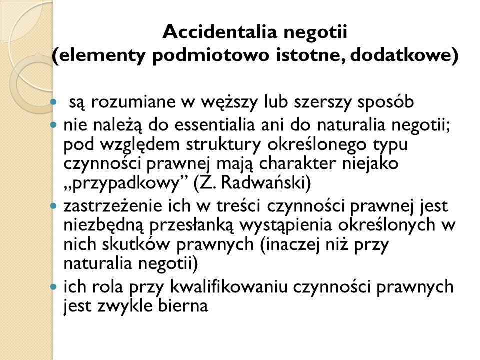 Accidentalia negotii (elementy podmiotowo istotne, dodatkowe) są rozumiane w węższy lub szerszy sposób nie należą do essentialia ani do naturalia nego