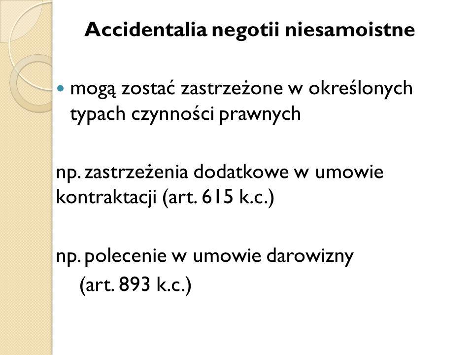 Accidentalia negotii niesamoistne mogą zostać zastrzeżone w określonych typach czynności prawnych np. zastrzeżenia dodatkowe w umowie kontraktacji (ar