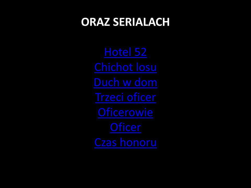 ORAZ SERIALACH Hotel 52 Chichot losu Duch w dom Trzeci oficer Oficerowie Oficer Czas honoru Hotel 52 Chichot losu Duch w dom Trzeci oficer Oficerowie