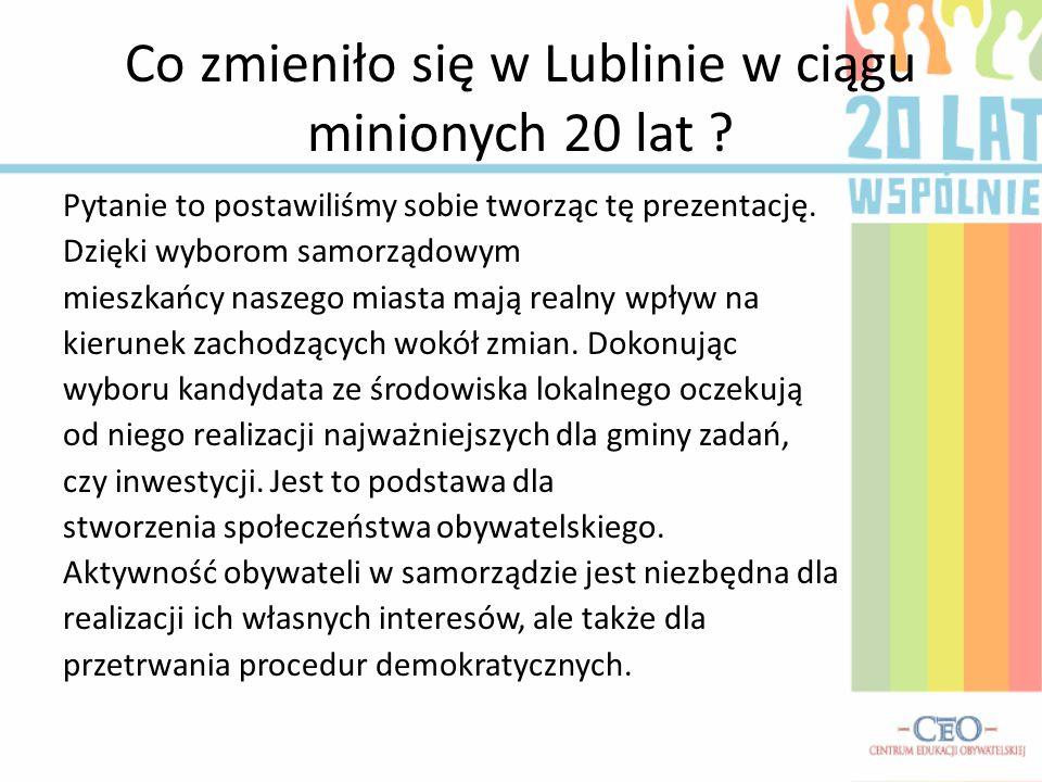 Co zmieniło się w Lublinie w ciągu minionych 20 lat ? Pytanie to postawiliśmy sobie tworząc tę prezentację. Dzięki wyborom samorządowym mieszkańcy nas