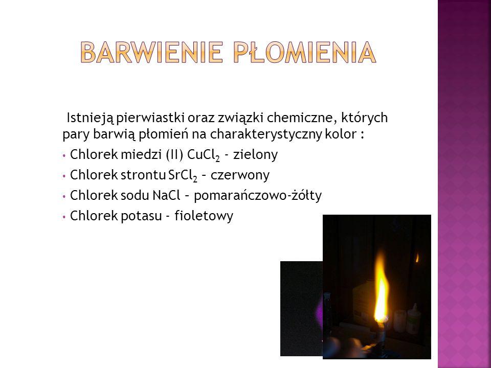 Istnieją pierwiastki oraz związki chemiczne, których pary barwią płomień na charakterystyczny kolor : Chlorek miedzi (II) CuCl 2 - zielony Chlorek str