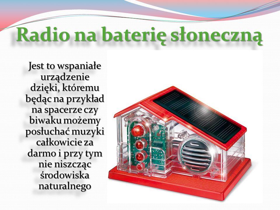 Radio na baterię słoneczną Jest to wspaniałe urządzenie dzięki, któremu będąc na przykład na spacerze czy biwaku możemy posłuchać muzyki całkowicie za