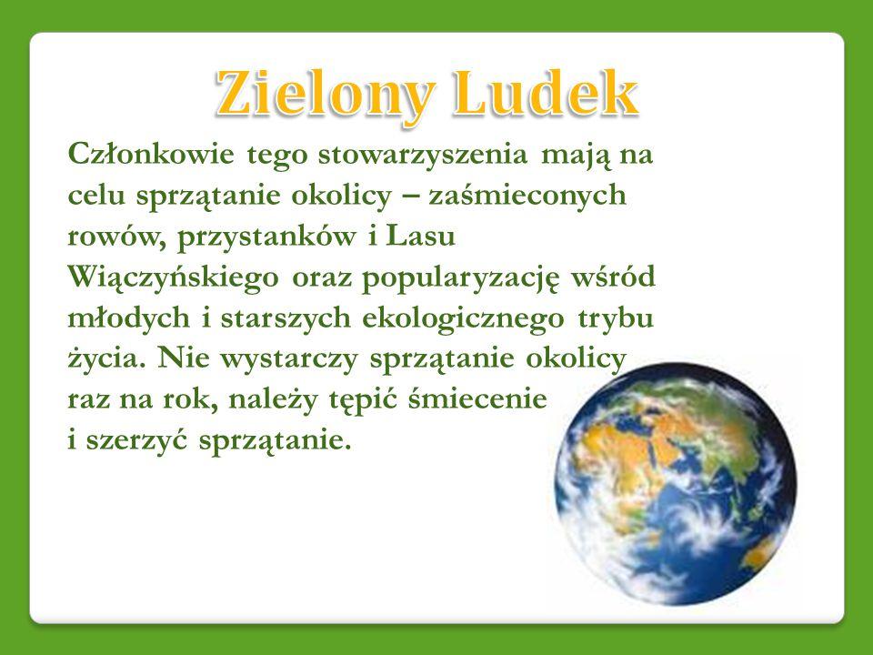 Członkowie tego stowarzyszenia mają na celu sprzątanie okolicy – zaśmieconych rowów, przystanków i Lasu Wiączyńskiego oraz popularyzację wśród młodych