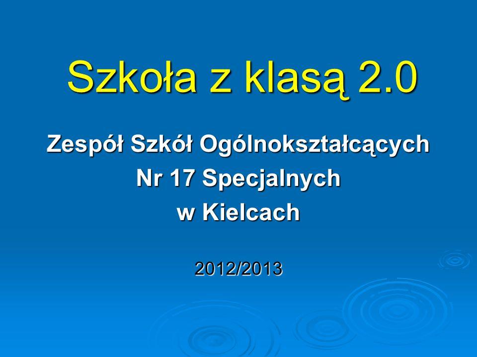 Szkoła z klasą 2.0 Zespół Szkół Ogólnokształcących Nr 17 Specjalnych w Kielcach 2012/2013