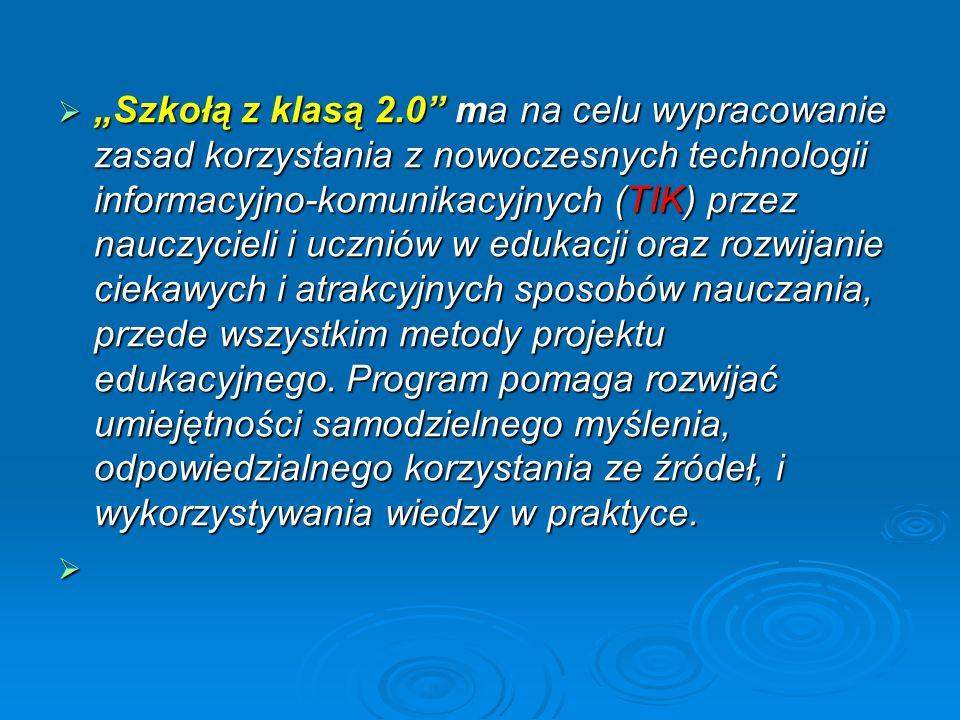 """ """"Szkołą z klasą 2.0 ma na celu wypracowanie zasad korzystania z nowoczesnych technologii informacyjno-komunikacyjnych (TIK) przez nauczycieli i uczniów w edukacji oraz rozwijanie ciekawych i atrakcyjnych sposobów nauczania, przede wszystkim metody projektu edukacyjnego."""