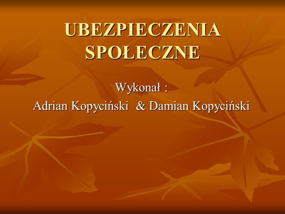 UBEZPIECZENIA SPOŁECZNE Wykonał : Adrian Kopyciński & Damian Kopyciński