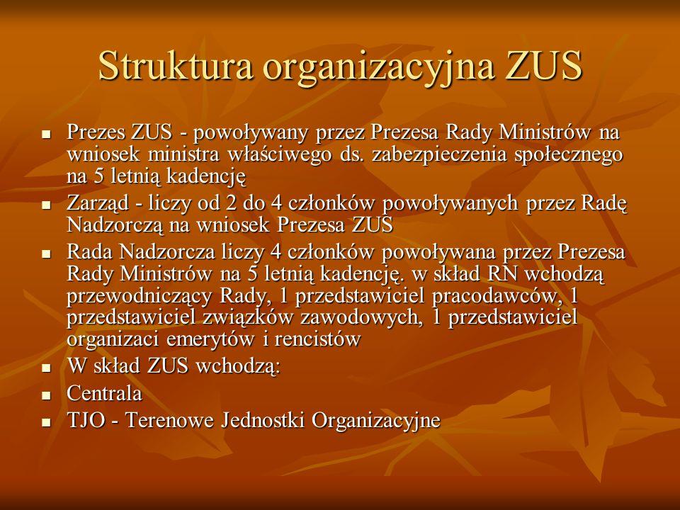 Struktura organizacyjna ZUS Prezes ZUS - powoływany przez Prezesa Rady Ministrów na wniosek ministra właściwego ds. zabezpieczenia społecznego na 5 le