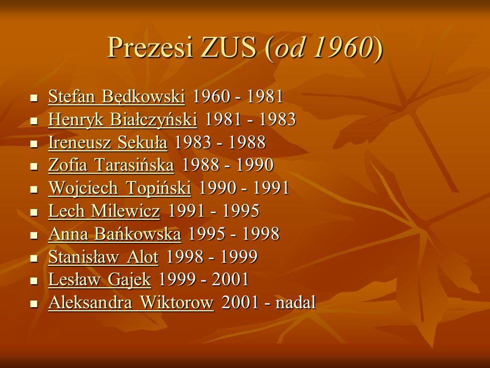 Prezesi ZUS (od 1960) Stefan Będkowski 1960 - 1981 Stefan Będkowski 1960 - 1981 Stefan Będkowski Stefan Będkowski Henryk Białczyński 1981 - 1983 Henry