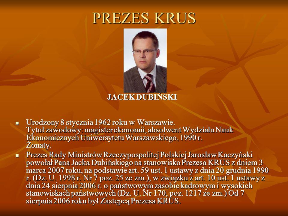 PREZES KRUS JACEK DUBIŃSKI Urodzony 8 stycznia 1962 roku w Warszawie. Tytuł zawodowy: magister ekonomii, absolwent Wydziału Nauk Ekonomicznych Uniwers