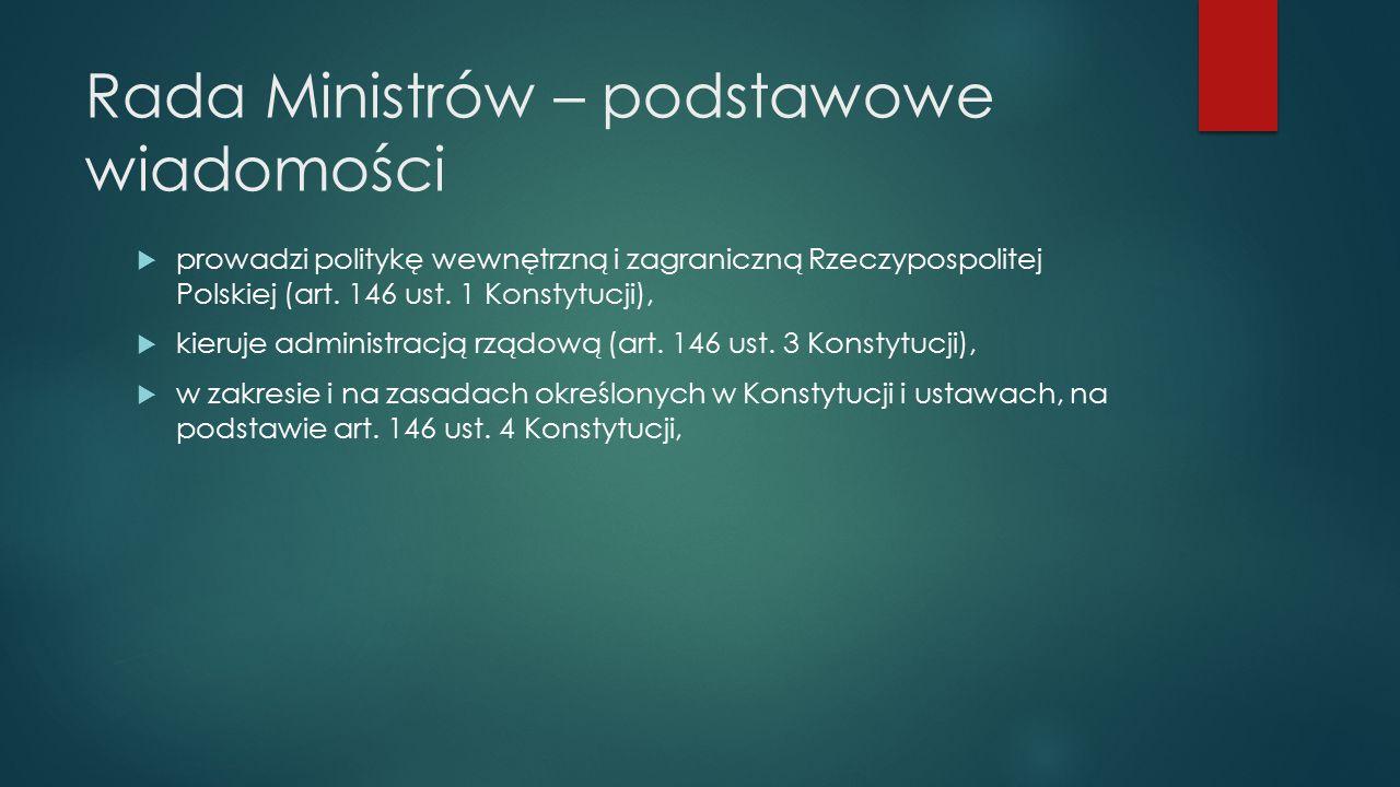 Rada Ministrów – podstawowe wiadomości  prowadzi politykę wewnętrzną i zagraniczną Rzeczypospolitej Polskiej (art.