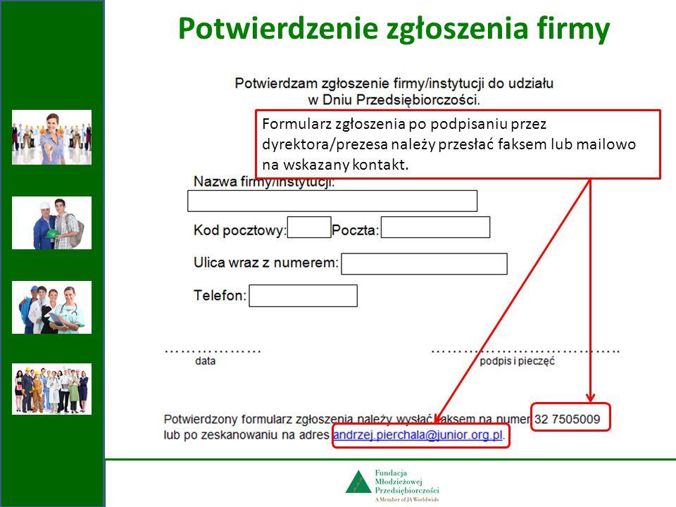 Potwierdzenie zgłoszenia firmy Formularz zgłoszenia po podpisaniu przez dyrektora/prezesa należy przesłać faksem lub mailowo na wskazany kontakt.