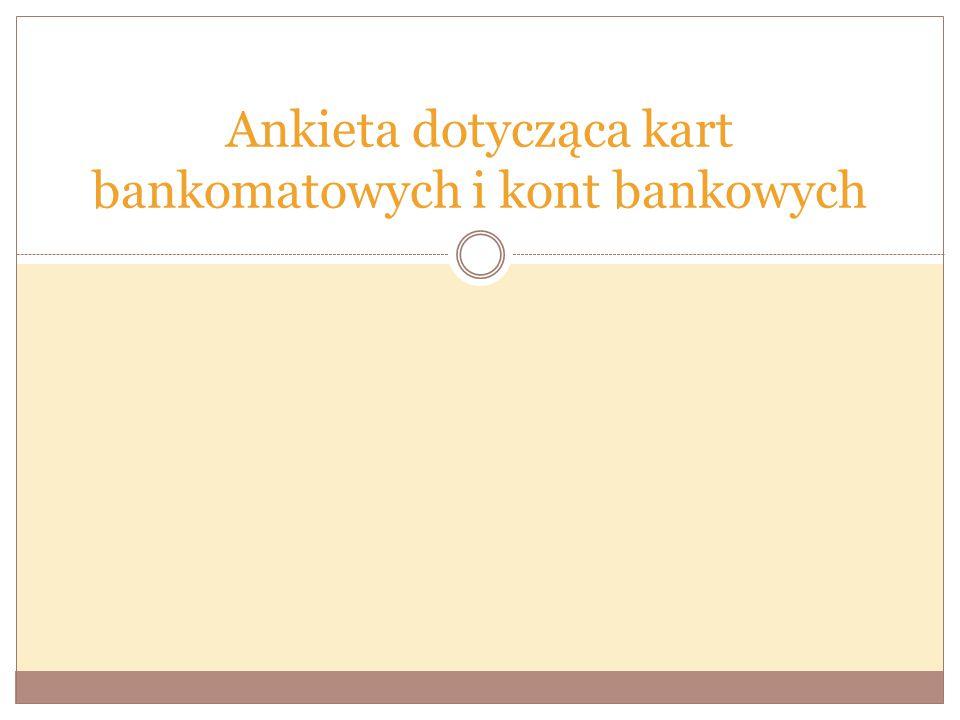 Ankieta dotycząca kart bankomatowych i kont bankowych