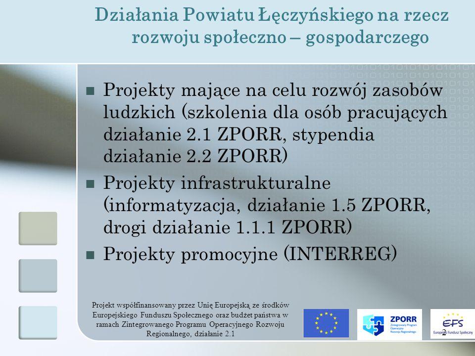 Projekt współfinansowany przez Unię Europejską ze środków Europejskiego Funduszu Społecznego oraz budżet państwa w ramach Zintegrowanego Programu Operacyjnego Rozwoju Regionalnego, działanie 2.1 33 Wydział Integracji Europejskiej i Rozwoju Powiatu Starostwo Powiatowe w Łęcznej Pok.