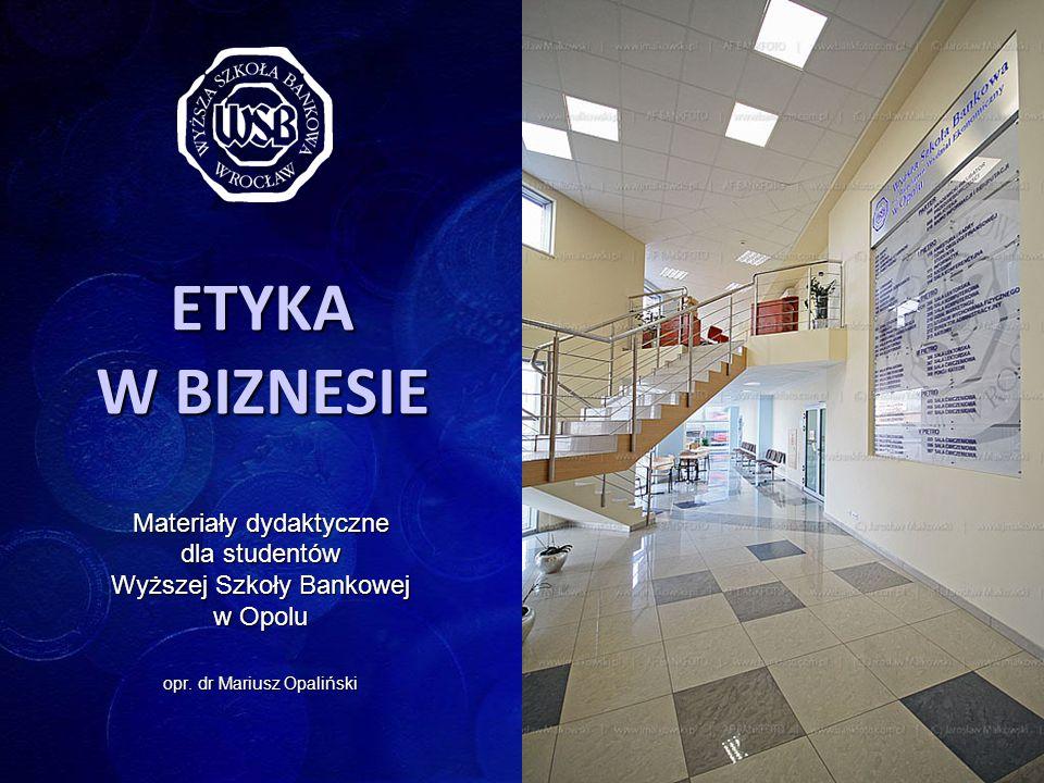 ETYKA W BIZNESIE Materiały dydaktyczne dla studentów Wyższej Szkoły Bankowej w Opolu opr. dr Mariusz Opaliński
