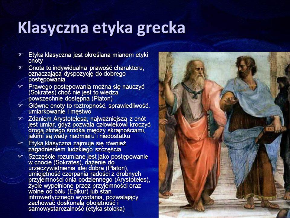 Klasyczna etyka grecka  Etyka klasyczna jest określana mianem etyki cnoty  Cnota to indywidualna prawość charakteru, oznaczająca dyspozycję do dobre