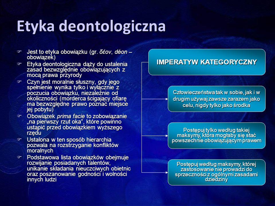 Etyka deontologiczna  Jest to etyka obowiązku (gr. δέον, déon – obowiązek)  Etyka deontologiczna dąży do ustalenia zasad bezwzględnie obowiązujących