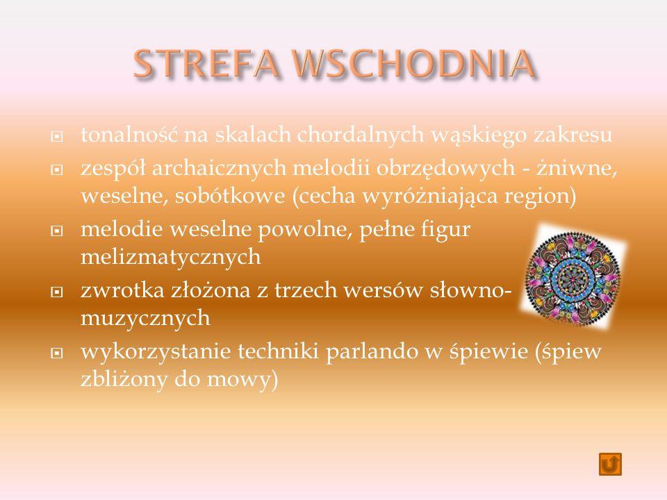 tonalność na skalach chordalnych wąskiego zakresu  zespół archaicznych melodii obrzędowych - żniwne, weselne, sobótkowe (cecha wyróżniająca region)