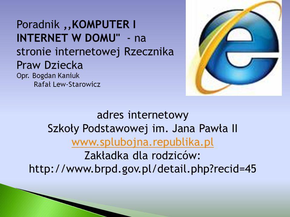 adres internetowy Szkoły Podstawowej im. Jana Pawła II www.splubojna.republika.pl Zakładka dla rodziców: http://www.brpd.gov.pl/detail.php?recid=45 Po