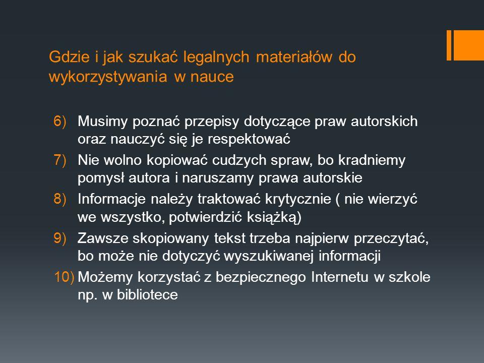 Gdzie i jak szukać legalnych materiałów do wykorzystywania w nauce 6)Musimy poznać przepisy dotyczące praw autorskich oraz nauczyć się je respektować